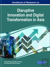 Handbook Of Research On Disruptive Innovation And Digital Transformation In Asia