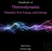 Handbook Of Thermodynamic Potential, Free Energy And Entropy