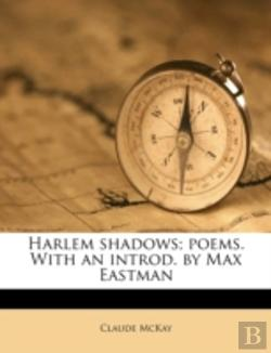 Bertrand.pt - Harlem Shadows; Poems. With An Introd. By Max Eastman