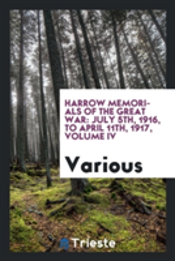 Harrow Memorials Of The Great War: July 5th, 1916, To April 11th, 1917, Volume Iv