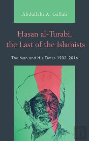 Hasan Al-Turabi, The Last Of The Islamists