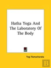 Hatha Yoga And The Laboratory Of The Body