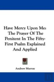 Have Mercy Upon Me: The Prayer Of The Pe