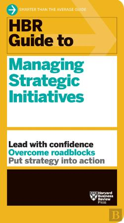 Bertrand.pt - Hbr Guide To Managing Strategic Initiatives