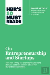 Hbr'S 10 Must Reads On Startups And Entrepreneurship (Featuring Bonus Article 'Why The Lean Startup Changes Everything' By Steve Blank)