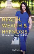 Health, Wealth & Hypnosis 'The Way To A Beautiful Life'