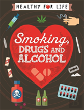 Healthy For Life: Smoking, Drugs And Alcohol