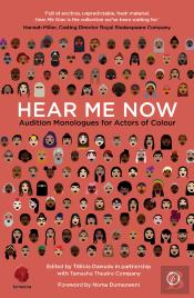 Hear Me Now: Audition Monologues For Actors Of Colour