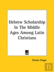 Hebrew Scholarship In The Middle Ages Among Latin Christians