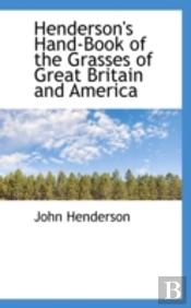 Henderson'S Hand-Book Of The Grasses Of Great Britain And America