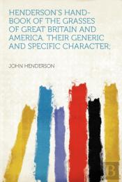 Henderson'S Hand-Book Of The Grasses Of Great Britain And America. Their Generic And Specific Character;