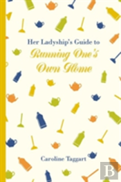 Her Ladyship'S Guide To Running One'S Own Home