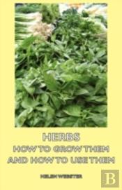 Herbs - How To Grow Them And How To Use