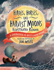 Heroes, Horses, And Harvest Moons Illustrated Re - A Cornucopia Of Best-Loved Poems
