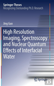 High Resolution Imaging, Spectroscopy And Nuclear Quantum Effects Of Interfacial Water