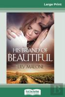 His Brand Of Beautiful (16pt Large Print Edition)