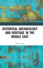 Historical Archaeology And Heritage In The Middle East