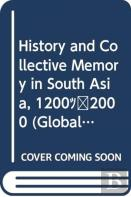 History And Collective Memory In South Asia, 1200-2000