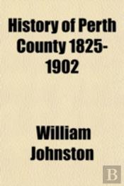 History Of Perth County 1825-1902