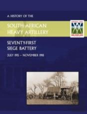 History Of The 71st Siege Battery South African Heavy Artilleryfrom July 1915 To The 11th November 1918