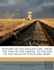 History Of The English Law : From The Time Of The Saxons, To The End Of The Reign Of Philip And Mary