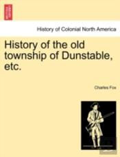 History Of The Old Township Of Dunstable, Etc.