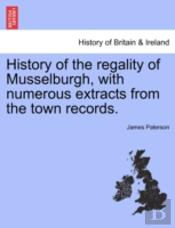 History Of The Regality Of Musselburgh,