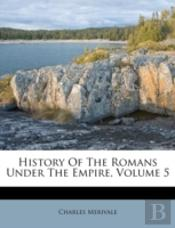History Of The Romans Under The Empire,