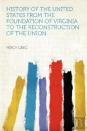 History Of The United States From The Foundation Of Virginia To The Reconstruction Of The Union
