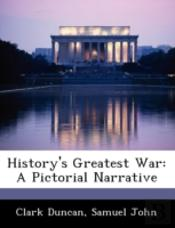 History'S Greatest War: A Pictorial Narrative