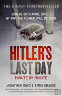 Bertrand.pt - Hitler'S Last Day: Minute By Minute