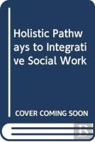 Holistic Pathways To Integrative Social Work