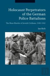 Holocaust Perpetrators Of The German Police Battalions