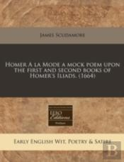 Homer A La Mode A Mock Poem Upon The Fir