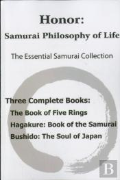 Honor: Samurai Philosophy Of Life - The Essential Samurai Collection; The Book Of Five Rings, Hagakure: The Way Of The Samurai, Bushido: The Soul Of J