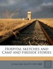 Hospital Sketches And Camp And Fireside Stories