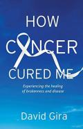 How Cancer Cured Me