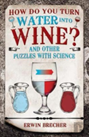How Do You Turn Water Into Wine & Other