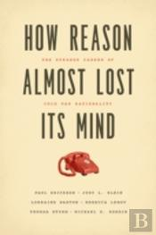 How Reason Almost Lost Its Mind