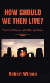 How Should We Then Live?: The End Times-