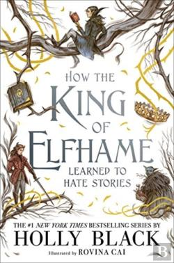 Bertrand.pt - How The King Of Elfhame Learned To Hate Stories (The Folk Of The Air Series)