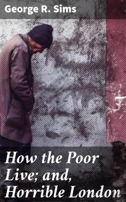 Bertrand.pt - How The Poor Live; And, Horrible London
