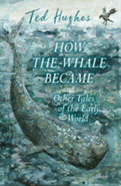 How The Whale Became And Other Tales Of The Early World