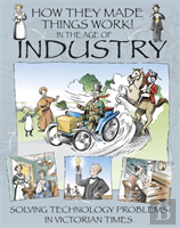 How They Made Things Work: In The Age Of Industry
