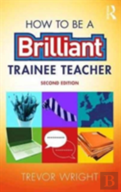 How To Be A Brilliant Trainee Teach
