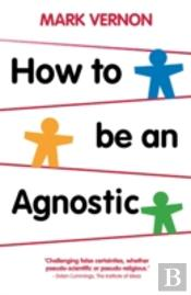 How To Be An Agnostic