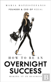 How To Be An Overnight Success