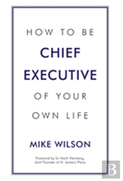 How To Be Chief Executive Of Your Own Life