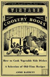 How To Cook Vegetable Side Dishes - A Selection Of Old-Time Recipes