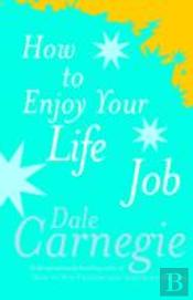 How To Enjoy Your Life & Job